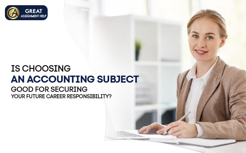 Is choosing an accounting subject good for securing your future career responsibility?